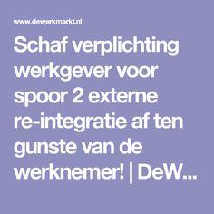 Schaf verplichting werkgever voor spoor 2 externe re-integratie af ten gunste van de werknemer! | DeWerkMarkt.nl
