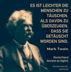 Es ist leichter die Menschen zu täuschen als davon zu überzeugen dass sie getäuscht worden sind Mark Twain