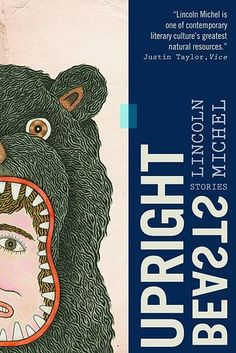 Upright Beasts by Lincoln Michel | The 24 Best Fiction Books Of 2015