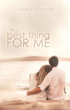 The Best Thing for Me: A Young Adult Romantic Novel by Lauren Jackson Lauren Jackson, Quiet Girl, Book Publishing, Literature, Fiction, This Book, Novels, Romance, Teen