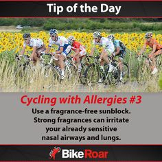 Tip of the Day: Cycling with Allergies #3: Use a fragrance-free sunblock. Strong fragrances can irritate your already sensitive nasal airways and lungs.  #allergies #fragrances #sunblock #sunscreen #breathe #BikeRoarTOD