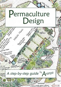 Permaculture Design by Aranya at Chelsea Green Publishing - - Permaculture Design, Permaculture Principles, Organic Gardening, Gardening Tips, Indoor Gardening, Landscape Design, Garden Design, Aquaponics System, Aquaponics Plants