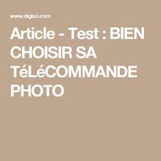 Article - Test : BIEN CHOISIR SA TéLéCOMMANDE PHOTO
