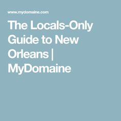 The Locals-Only Guide to New Orleans   MyDomaine
