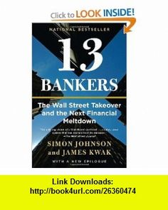 13 Bankers The Wall Street Takeover and the Next Financial Meltdown (Vintage) (9780307476609) Simon Johnson, James Kwak , ISBN-10: 030747660X  , ISBN-13: 978-0307476609 ,  , tutorials , pdf , ebook , torrent , downloads , rapidshare , filesonic , hotfile , megaupload , fileserve