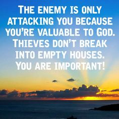 Even God has an enemy: Satan. His enemy wants to destroy what is most valuable to Him: us. Thieves don't steal items of no value. YOU are valuable!
