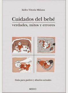 Pediatría Basada en Pruebas: Verdades, mitos y errores en los cuidados del bebé...