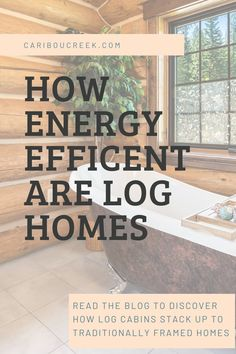 How energy efficient are modern log homes? You may be surprised- Read our blog to see how log cabins stack up to traditionally framed homes. #cabins #logcabins #loghomes #logcabinkit