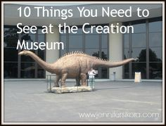 Creation Museum....have seen most, if not all of these and pics of most!  A wonderful FREE vacation for us!!  Military is free and their families are half price! (at least when we went!)