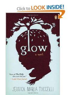 Glow: A Novel: Jessica Maria Tuccelli: 9780143122920: Amazon.com: Books