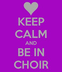 Haha what a joke.. There is no keeping calm in choir.