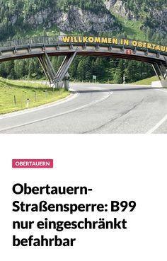 Obertauern-Straßensperre bis Juli 2019. Alle Details am Blogazin Good Mood, Tourism, Career, Fall, Summer, Travel