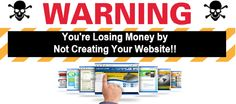 Warning: You're Losing Money By Not Creating Your Website