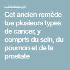 Cet ancien remède tue plusieurs types de cancer, y compris du sein, du poumon et de la prostate