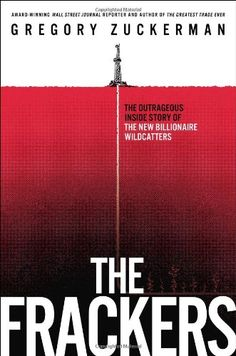 The Frackers: The Outrageous Inside Story of the New Billionaire Wildcatters. by Gregory Zuckerman. c. 2013.-- Call # 33.8 Z94