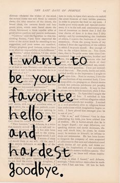 love quote dictionary art - I Want to be Your Favorite Hello, Hardest Goodbye print - vintage art book print - love quote dictionary art. $9.00, via Etsy.