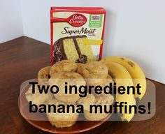 Only 2 ingredient Banana Muffins - Recipe says 4 bananas and a box of cake mix. That's it.  Says the texture will be not as dense as scratch banana bread. I have not made this, so anyone who does make it, please let me know how it is.