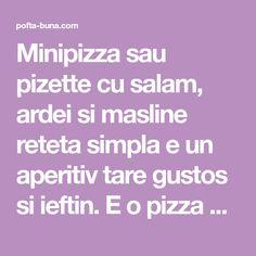 Minipizza sau pizette cu salam, ardei si masline reteta simpla e un aperitiv tare gustos si ieftin. E o pizza mica, doar cat palma de mare. Cum se face pizza rapida, pizza pentru copii. Reteta scrisa si video.