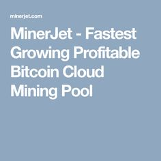 MinerJet - Fastest Growing Profitable Bitcoin Cloud Mining Pool