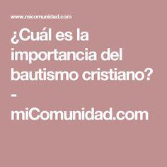 ¿Cuál es la importancia del bautismo cristiano? - miComunidad.com