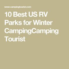 10 Best US RV Parks for Winter CampingCamping Tourist