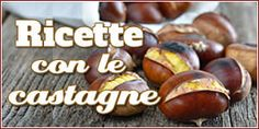 Ricette con le castagne facili e veloci Beautiful Fruits, Sausage, Food And Drink, Cooking Recipes, Meat, Vegetables, Desserts, Buffet, Home