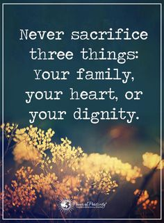 Never sacrifice three things: Your family, your heart, or your dignity.  #powerofpositivity #positivewords  #positivethinking #inspirationalquote #motivationalquotes #quotes #family #heart #dignity