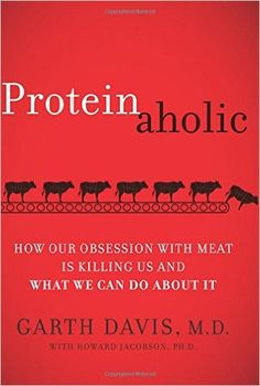 Proteinaholic: How Our Obsession with Meat Is Killing Us and What We Can Do About It: Garth, M.D. Davis, Howard Jacobson: 9780062279309: Amazon.com: Books
