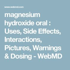 magnesium hydroxide oral : Uses, Side Effects, Interactions, Pictures, Warnings & Dosing - WebMD