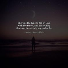 She was the type to fall in love with the moon, and everything that was beautifully unreachable. — Santi d.p —via http://ift.tt/2eY7hg4