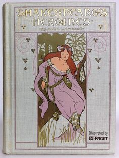Shakespeare's Heroines. Anna Jameson. London / New York, Ernest Nister / E. P. Dutton & Co., 1904. W Paget (illustrator). First ed...