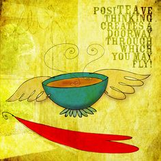 """Opening doors so you can take flight! """"PosiTEAve thinking creates a doorway through which you may fly"""" - Jennifer R. Cook. What my #Tea  says to me July 9, open doors, use positiviTEA - drink YOUR life in, cheers!  (What my #Tea  says to me is a daily, illustrated series created by Jennifer R. Cook )"""