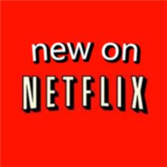 See what content has been newly added to Netflix.