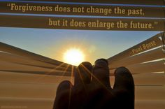 10 Quotes to Inspire a Spirit of Forgiveness: Forgiveness Enlarges Our Future…