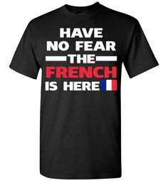 Have No Fear The French Is HereFind out more at https://www.anzstyle.com/products/have-no-fear-the-french-is-here #tee #tshirt #named tshirt #hobbie tshirts #Have No Fear The French Is Here