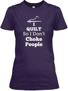 New! I Quilt So I Don't Choke People Tee