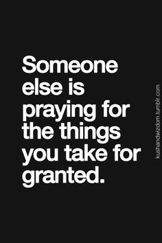 Wiser words have not been spoken!  Don't take anything for granted, ever.
