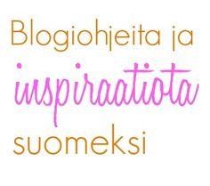 Blogiohjeita ja inspiraatiota suomeksi  #blogi #bloggaus #bloggaaminen