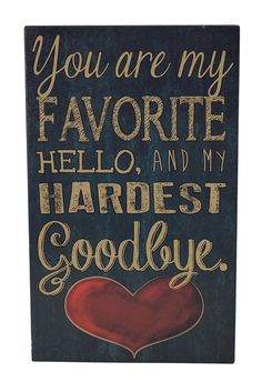 Another great find on 'You are My Favorite Hello & My Hardest Goodbye' Wall Sign by Boston Warehouse Cute Quotes, Great Quotes, Quotes To Live By, Inspirational Quotes, Sassy Quotes, You Are My Favorite, Wall Signs, Beautiful Words, Inspire Me