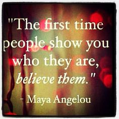 Words to live by...  Maya Angelou