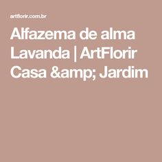 Alfazema de alma Lavanda | ArtFlorir Casa & Jardim