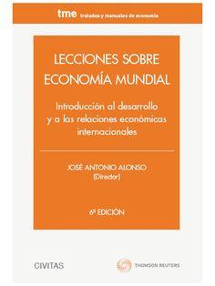 Lecciones sobre economía mundial: introducción al desarrollo y a las relaciones económicas internacionales / José Antonio Alonso (director). - 6ª ed. - 2013