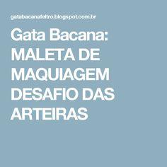 Gata Bacana: MALETA DE MAQUIAGEM DESAFIO DAS ARTEIRAS