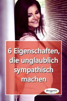 6 Eigenschaften, die unglaublich sympatisch machen  #Eigenschaft #psychologie #mensch #leben #sympathisch #psyche #persönlichkeitsentwicklung #mentaltraining #honigperlen #selbstliebe #selbstbild #fremdbild #erfolg #erfolgreich #glücklich #glück