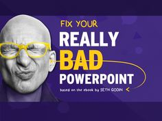 Fix Your Really Bad PowerPoint by @slidecomet : based on an ebook by @ThisIsSethsBlog by SlideComet | Visual Storytelling Agency | Presentation Design & Training | via slideshare