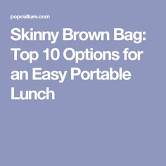 Skinny Brown Bag: Top 10 Options for an Easy Portable Lunch