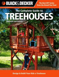 Black & Decker The Complete Guide to Treehouses, edition: Design & Build Your Kids a Treehouse (Black & Decker Complete Guide) Black Decker The Complete Guide to Treehouses edition Design Build Your Kids a Treehouse