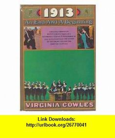 1913  An end and a beginning / by Virginia Cowles Virginia Cowles ,   ,  , ASIN: B002BAO9OU , tutorials , pdf , ebook , torrent , downloads , rapidshare , filesonic , hotfile , megaupload , fileserve