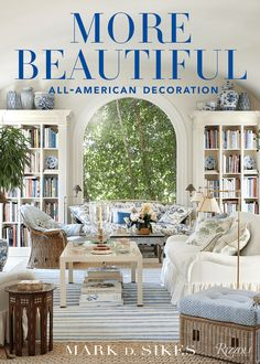 Mark D. Sikes for Chaddock Furniture Collection - Katie Considers Best Coffee Table Books, Cool Coffee Tables, Beautiful Interiors, Beautiful Homes, White Interiors, Beautiful Life, Mark Sikes, Hollywood Hills Homes, American Decor
