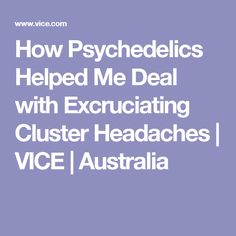 How Psychedelics Helped Me Deal with Excruciating Cluster Headaches | VICE | Australia